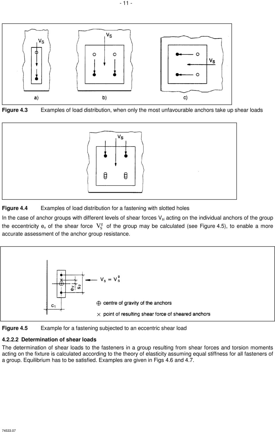 eccentricity e v of the shear force V S g of the group may be calculated (see Figure 4.5), to enable a more accurate assessment of the anchor group resistance. Figure 4.5 Example for a fastening subjected to an eccentric shear load 4.