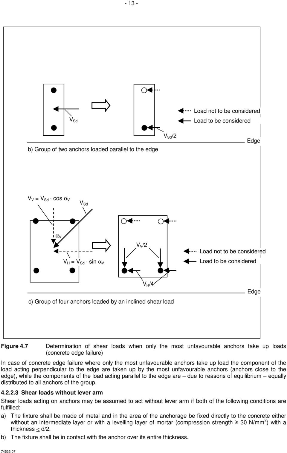 7 Determination of shear loads when only the most unfavourable anchors take up loads (concrete edge failure) In case of concrete edge failure where only the most unfavourable anchors take up load the