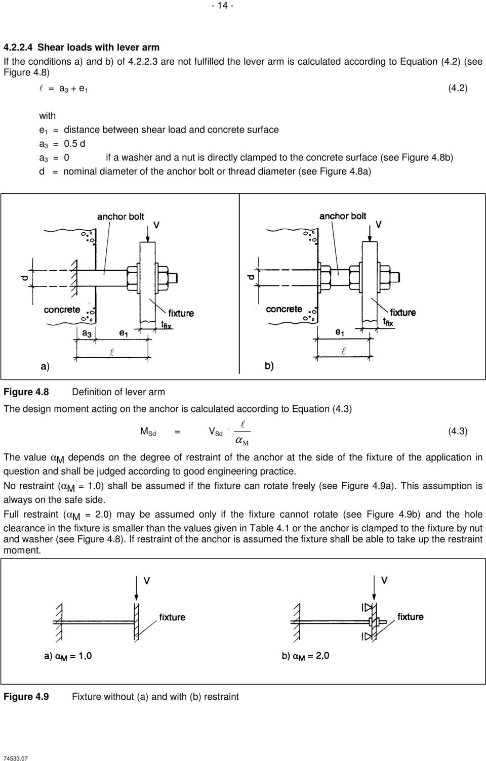 8b) d = nominal diameter of the anchor bolt or thread diameter (see Figure 4.8a) Figure 4.8 Definition of lever arm The design moment acting on the anchor is calculated according to Equation (4.