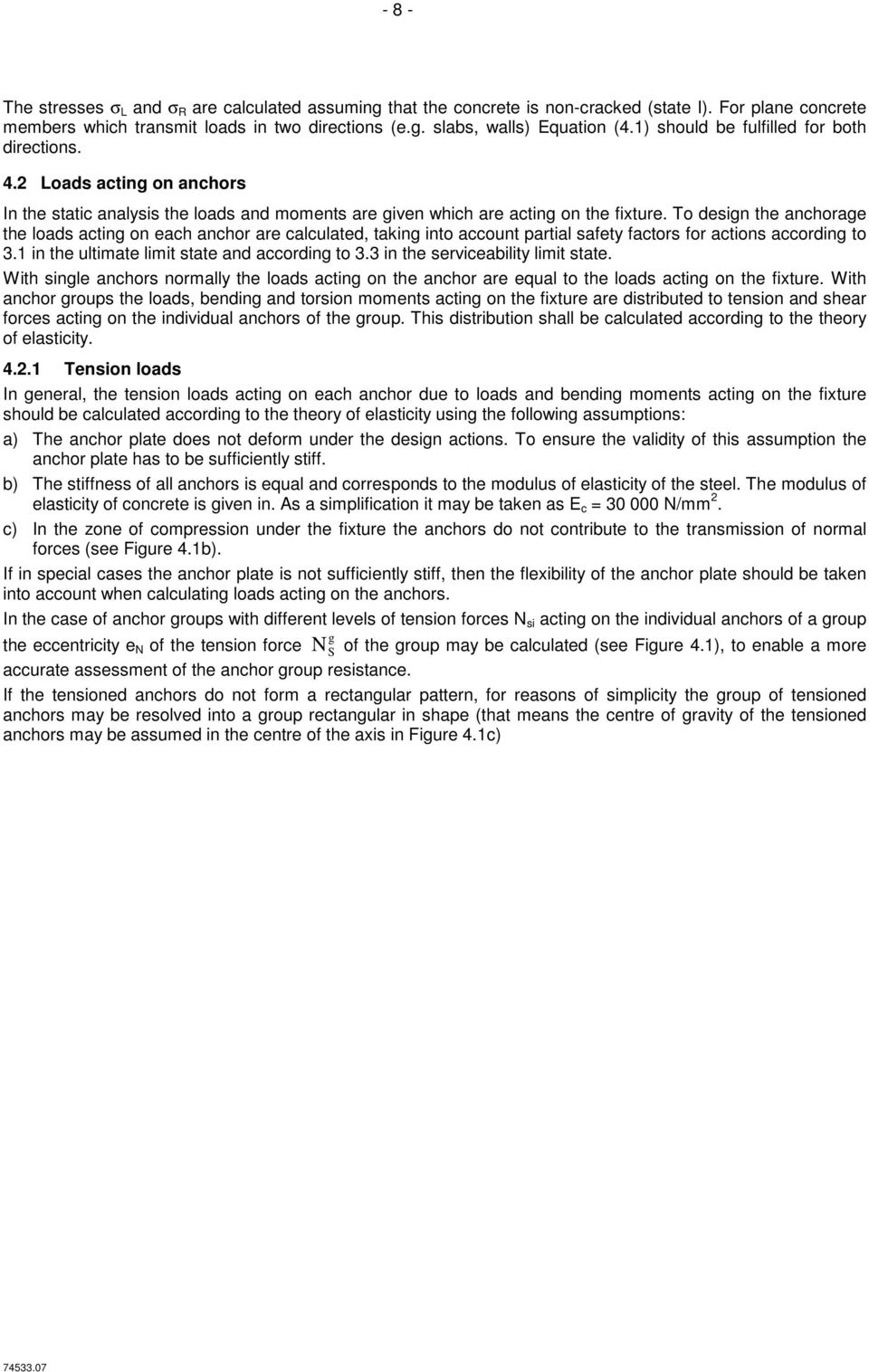 To design the anchorage the loads acting on each anchor are calculated, taking into account partial safety factors for actions according to 3.1 in the ultimate limit state and according to 3.