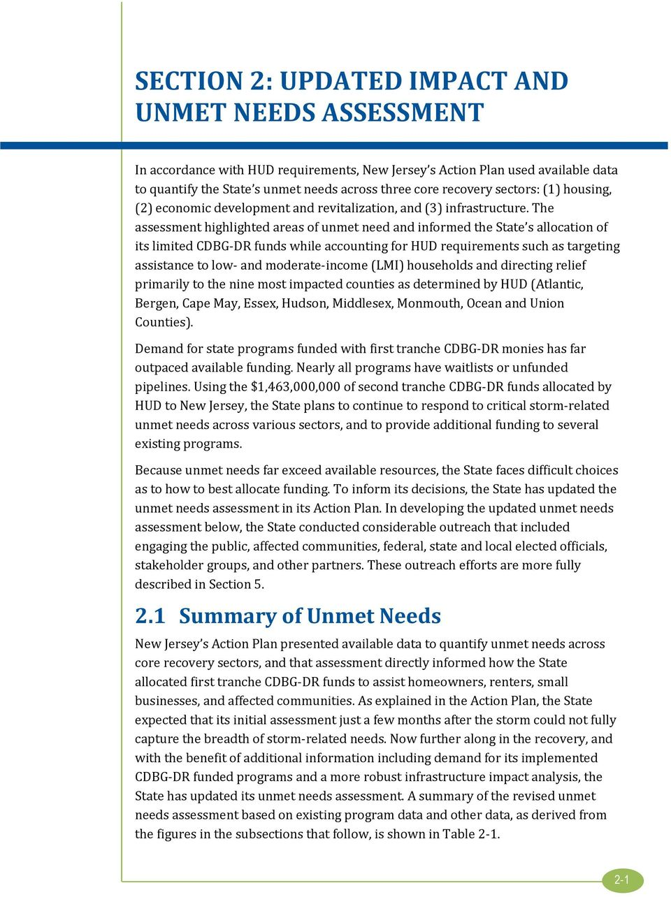 The assessment highlighted areas of unmet need and informed the State s allocation of its limited CDBG-DR funds while accounting for HUD requirements such as targeting assistance to low- and