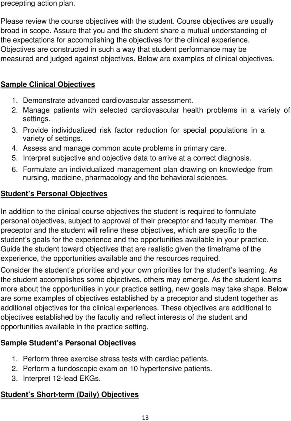 Objectives are constructed in such a way that student performance may be measured and judged against objectives. Below are examples of clinical objectives. Sample Clinical Objectives 1.