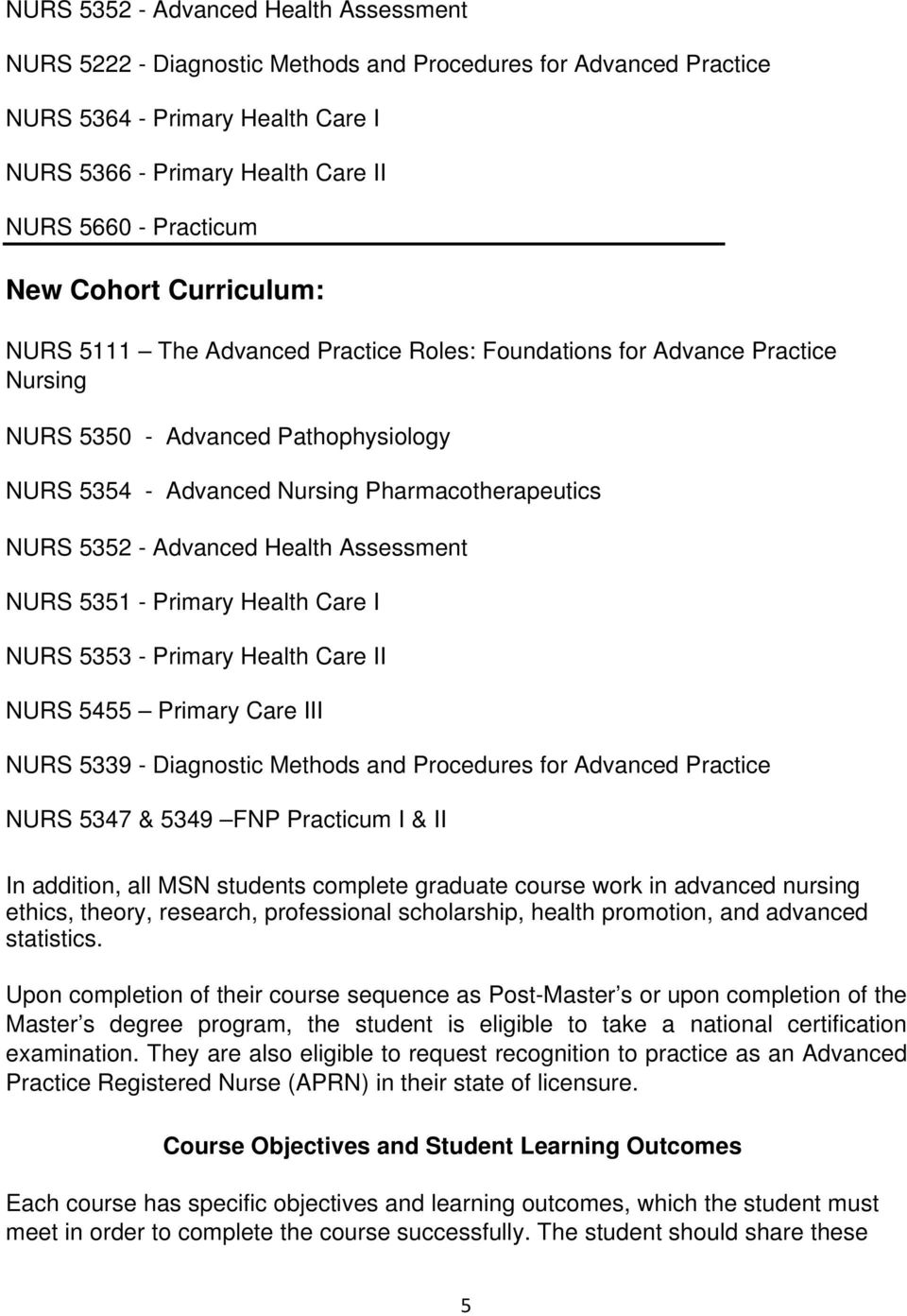 - Advanced Health Assessment NURS 5351 - Primary Health Care I NURS 5353 - Primary Health Care II NURS 5455 Primary Care III NURS 5339 - Diagnostic Methods and Procedures for Advanced Practice NURS