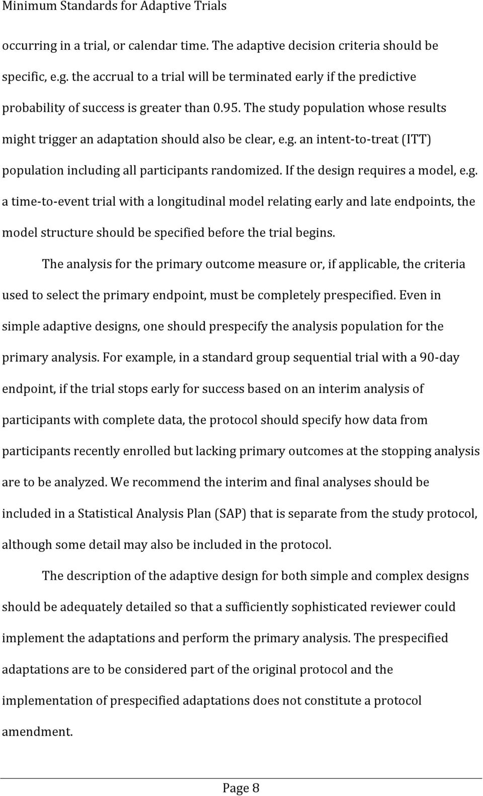 If the design requires a model, e.g. a time-to-event trial with a longitudinal model relating early and late endpoints, the model structure should be specified before the trial begins.