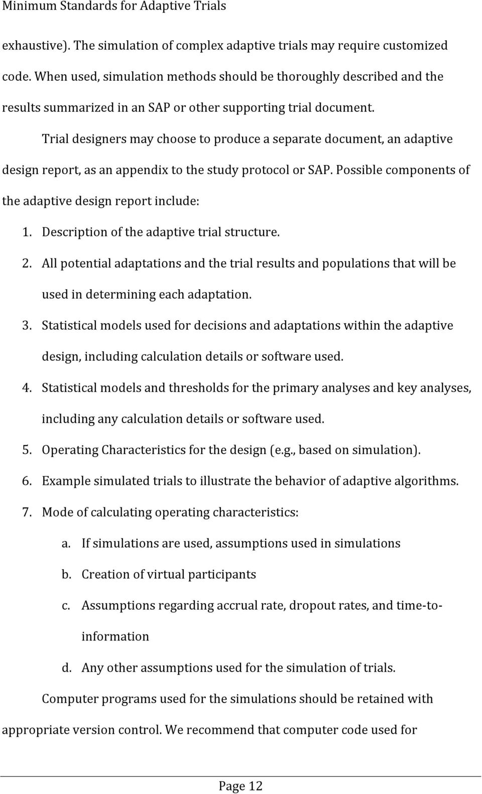 Trial designers may choose to produce a separate document, an adaptive design report, as an appendix to the study protocol or SAP. Possible components of the adaptive design report include: 1.