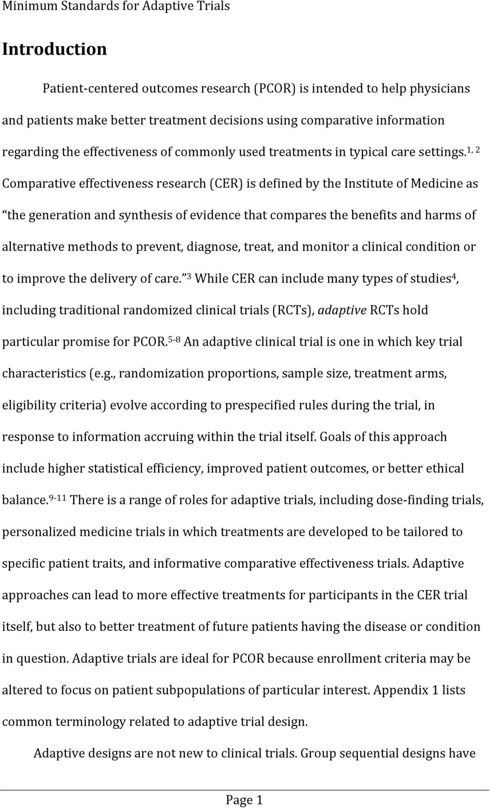 1, 2 Comparative effectiveness research (CER) is defined by the Institute of Medicine as the generation and synthesis of evidence that compares the benefits and harms of alternative methods to