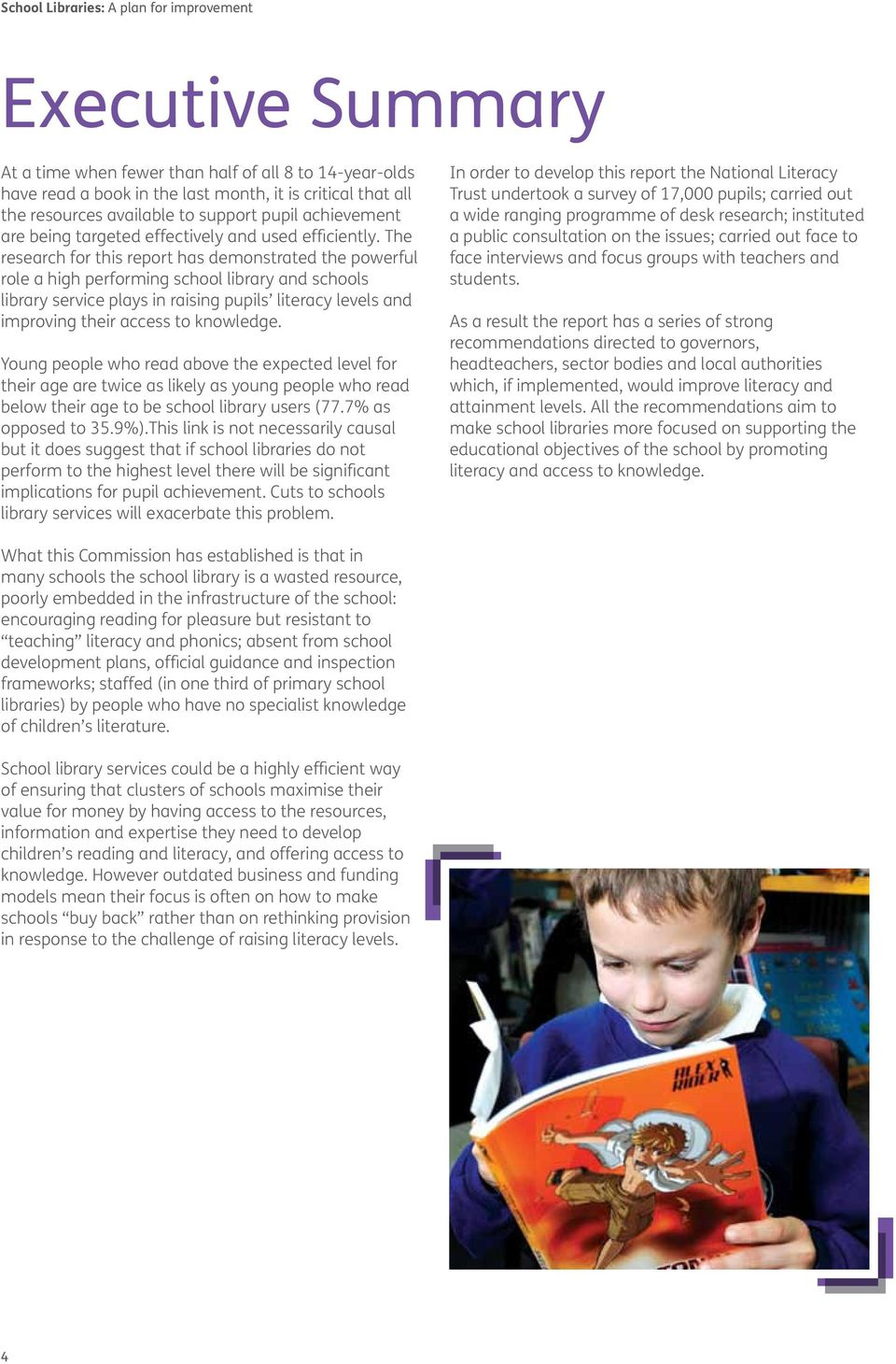 The research for this report has demonstrated the powerful role a high performing school library and schools library service plays in raising pupils literacy levels and improving their access to