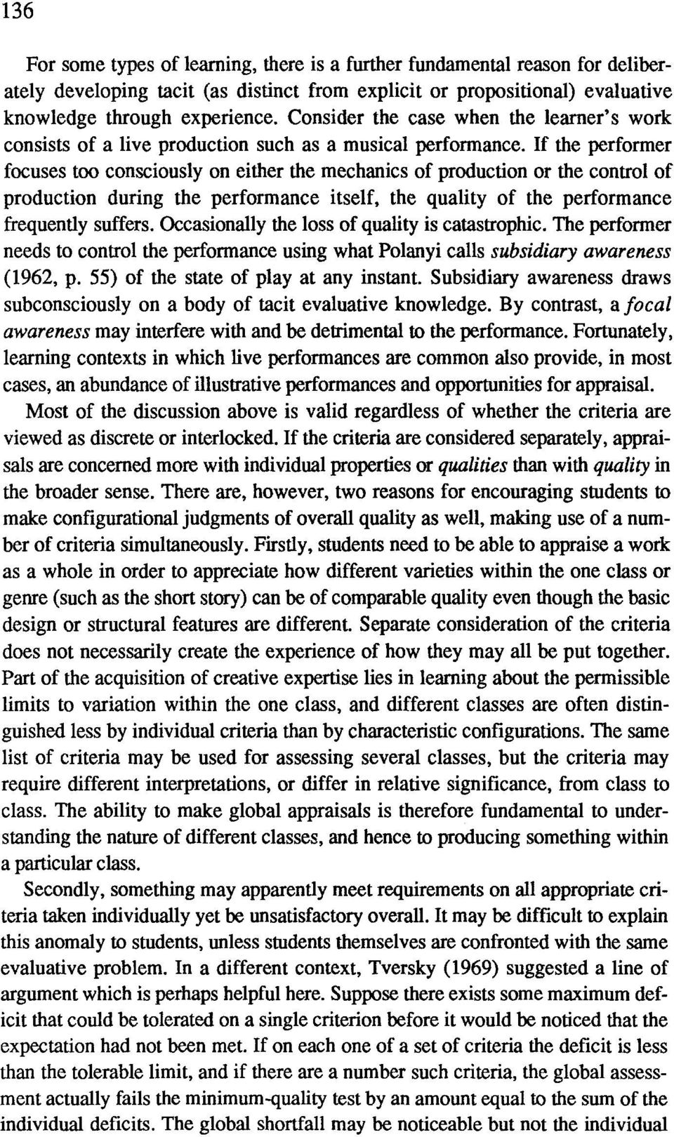 If the performer focuses too consciously on either the mechanics of production or the control of production during the performance itself, the quality of the performance frequently suffers.