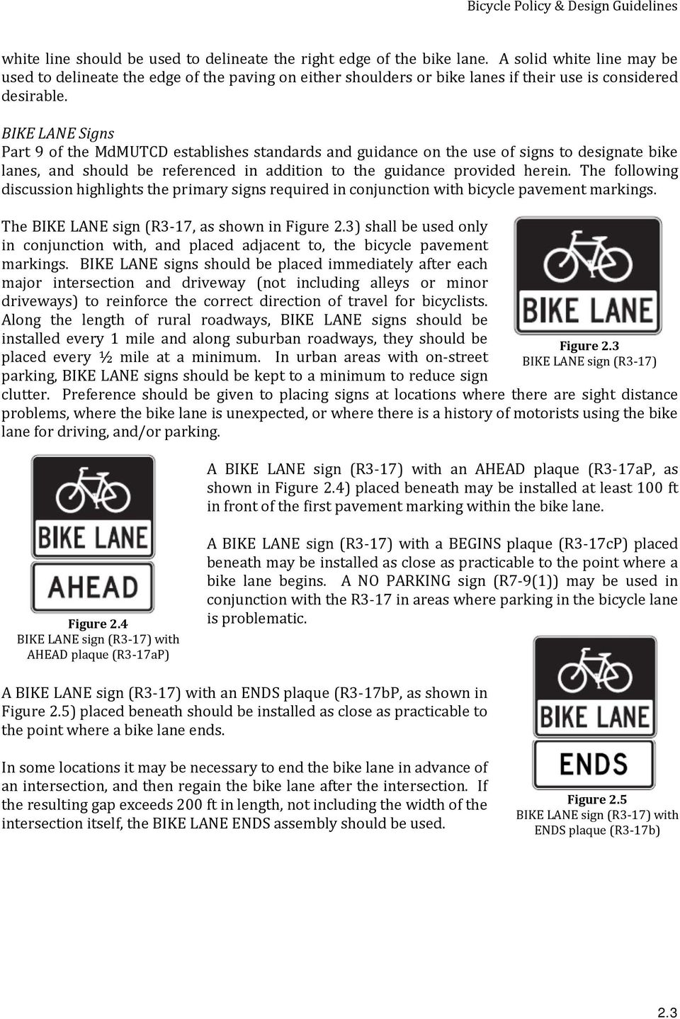 BIKE LANE Signs Part 9 of the MdMUTCD establishes standards and guidance on the use of signs to designate bike lanes, and should be referenced in addition to the guidance provided herein.