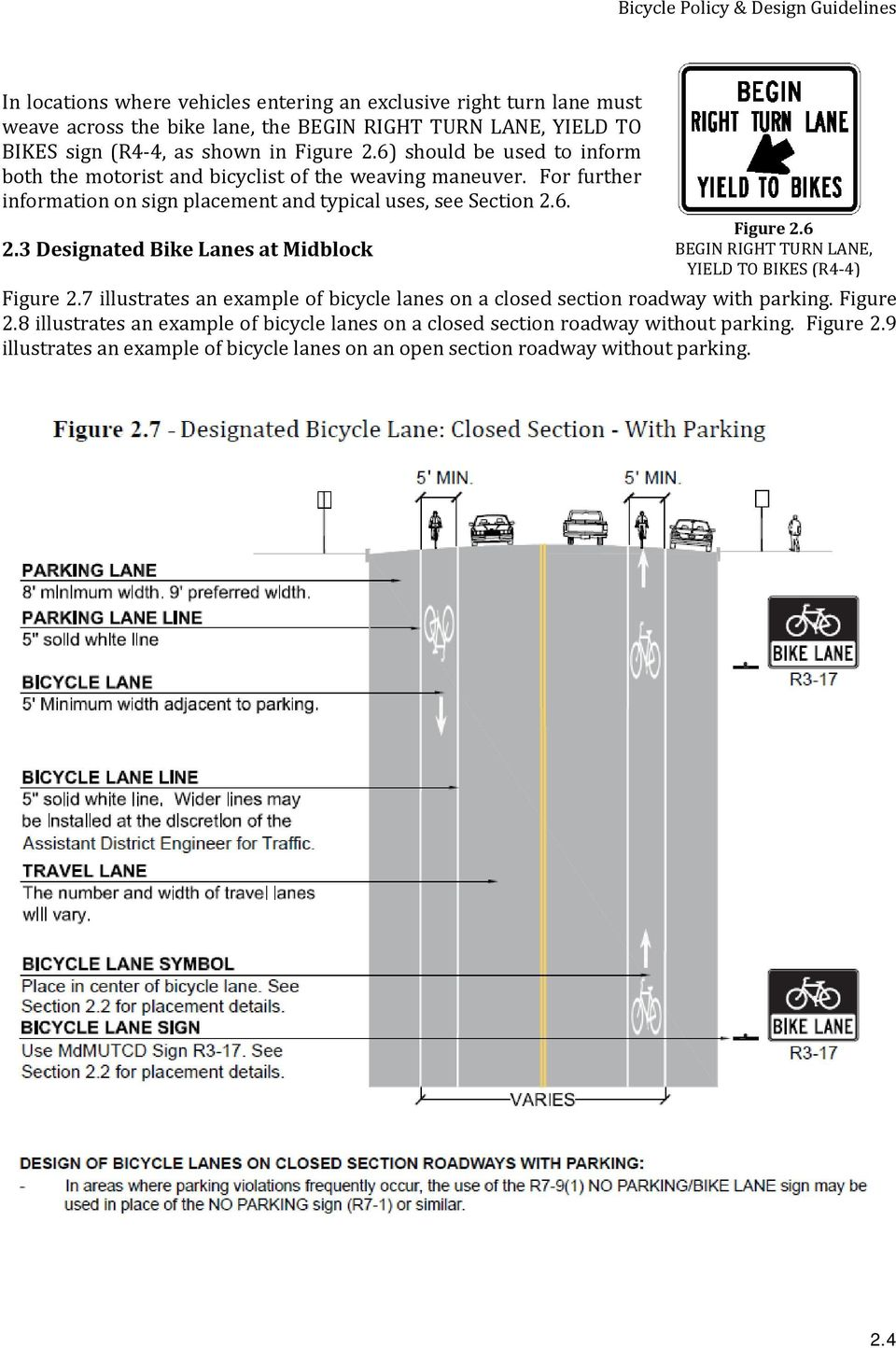 3 Designated Bike Lanes at Midblock BEGIN RIGHT TURN LANE, YIELD TO BIKES (R4-4) Figure 2.7 illustrates an example of bicycle lanes on a closed section roadway with parking.
