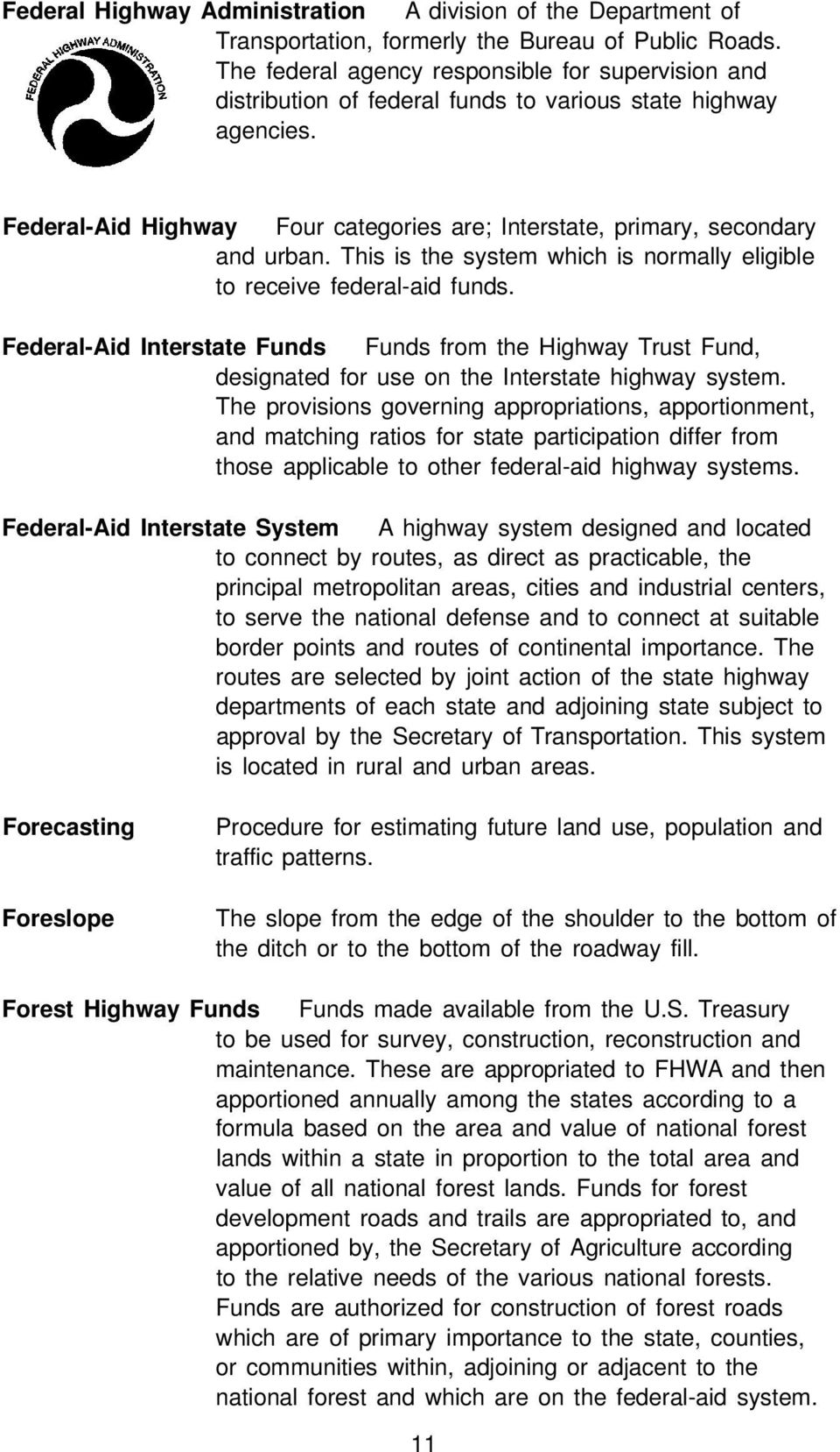 This is the system which is normally eligible to receive federal-aid funds. Federal-Aid Interstate Funds Funds from the Highway Trust Fund, designated for use on the Interstate highway system.