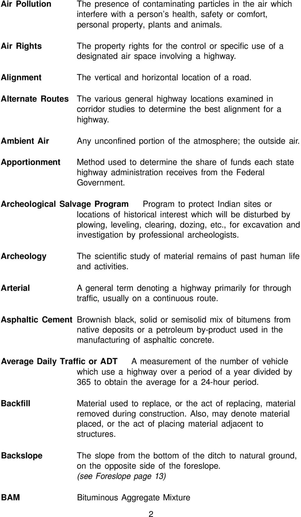 The various general highway locations examined in corridor studies to determine the best alignment for a highway. Any unconfined portion of the atmosphere; the outside air.