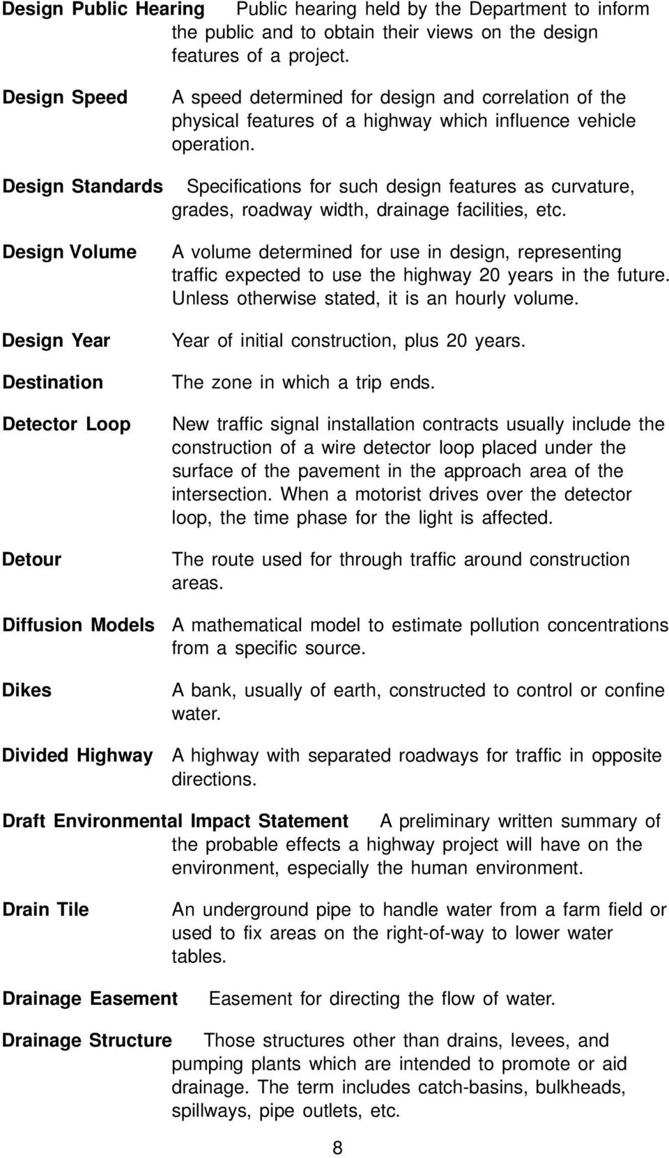 Design Standards Specifications for such design features as curvature, grades, roadway width, drainage facilities, etc.