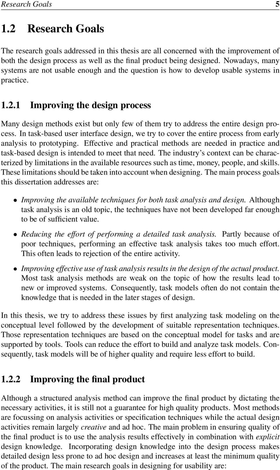 1 Improving the design process Many design methods exist but only few of them try to address the entire design process.