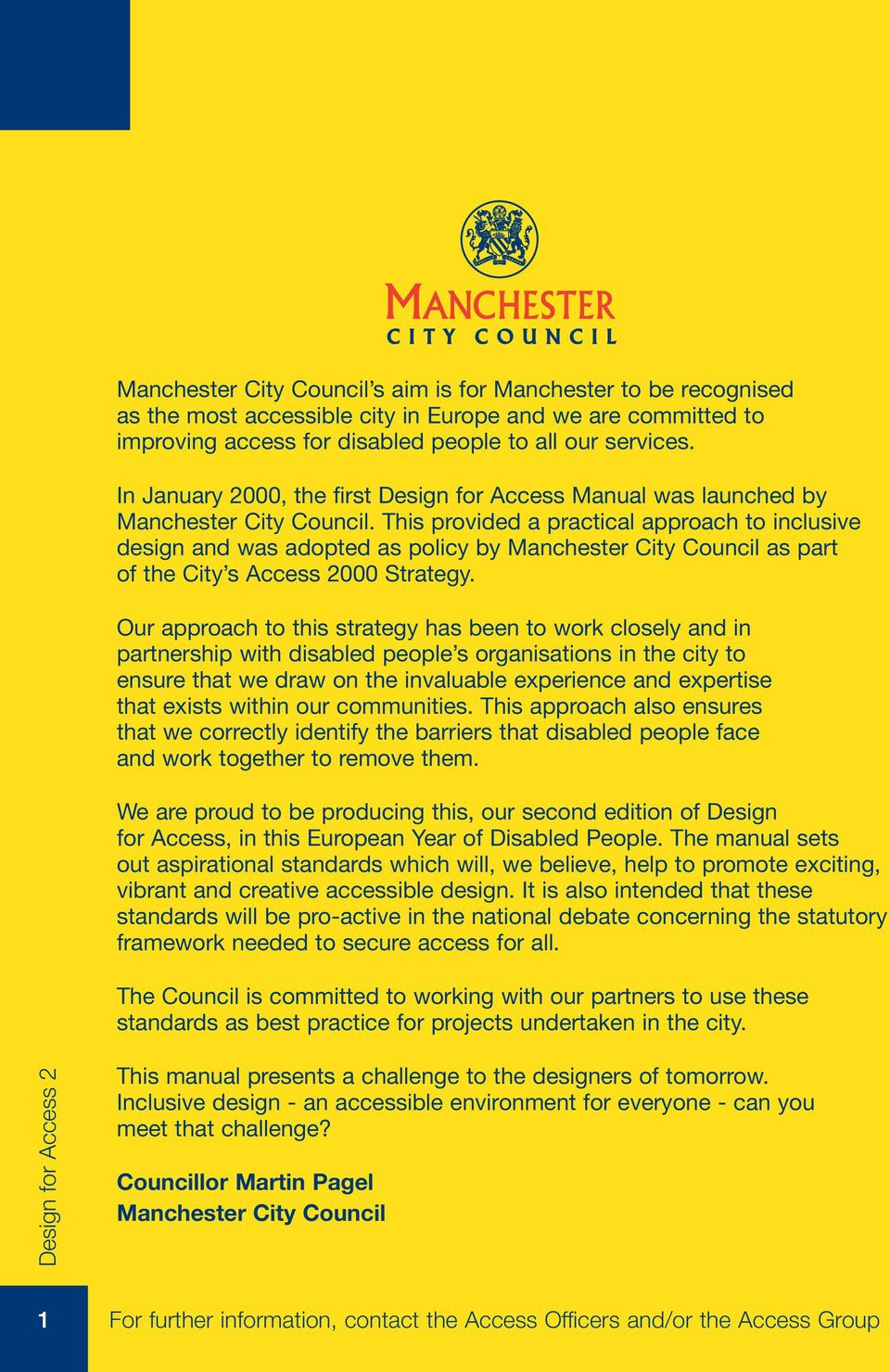 This provided a practical approach to inclusive design and was adopted as policy by Manchester City Council as part of the City s Access 2000 Strategy.