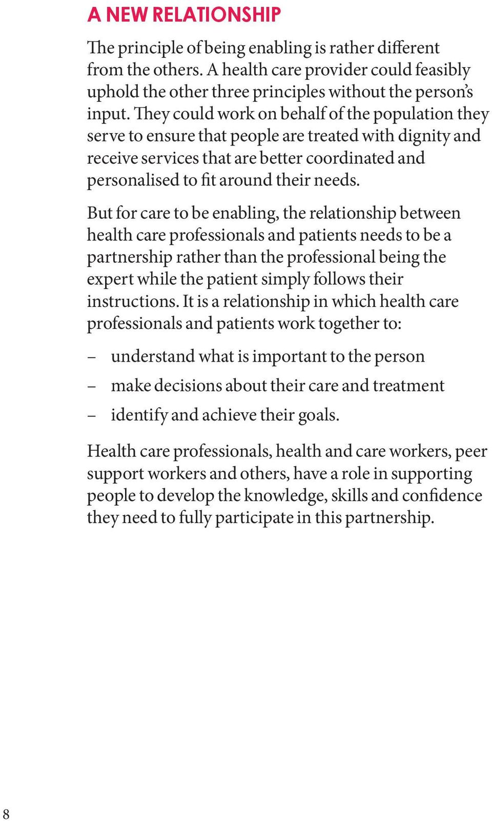 But for care to be enabling, the relationship between health care professionals and patients needs to be a partnership rather than the professional being the expert while the patient simply follows