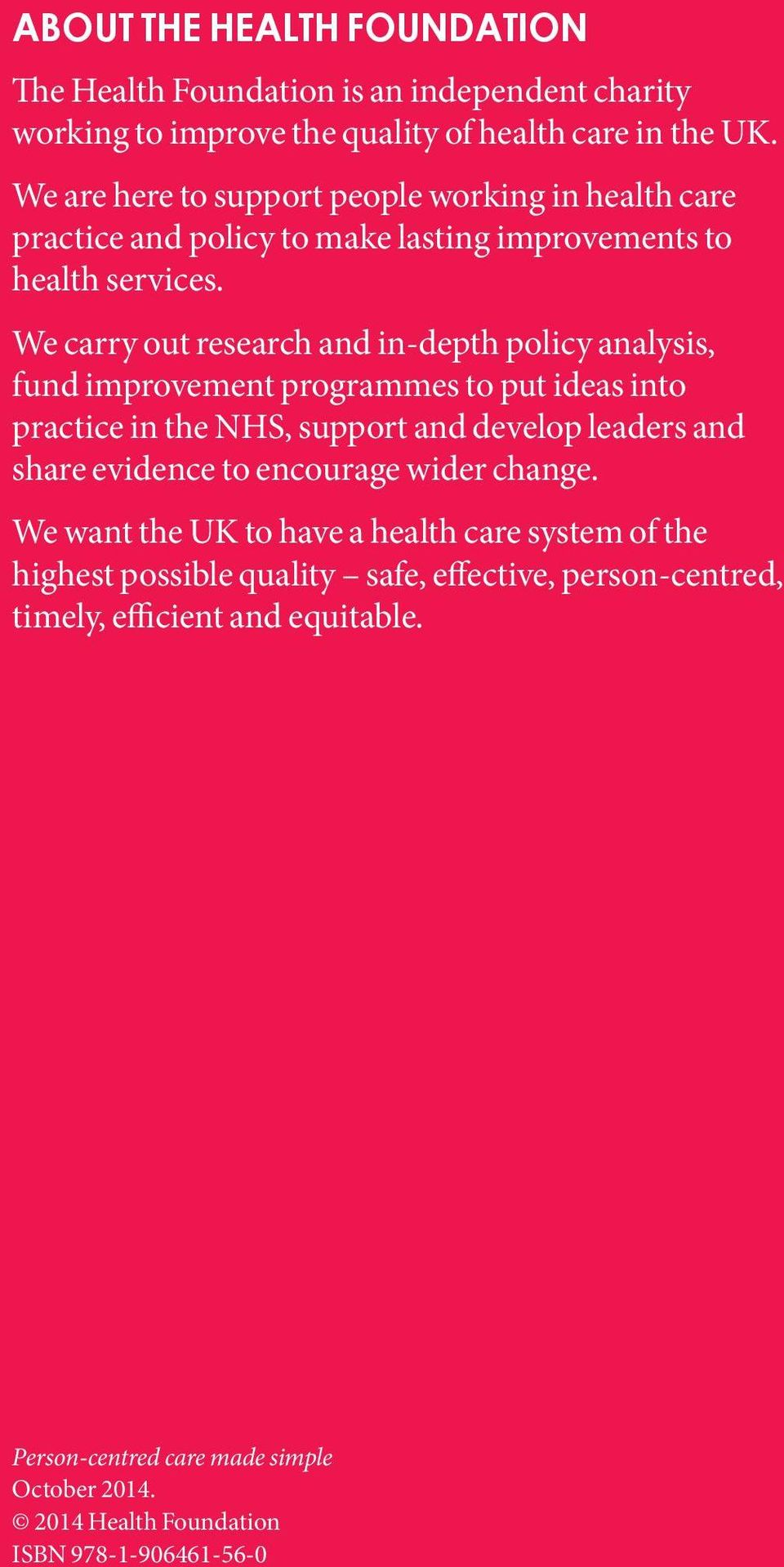 We carry out research and in-depth policy analysis, fund improvement programmes to put ideas into practice in the NHS, support and develop leaders and share evidence to
