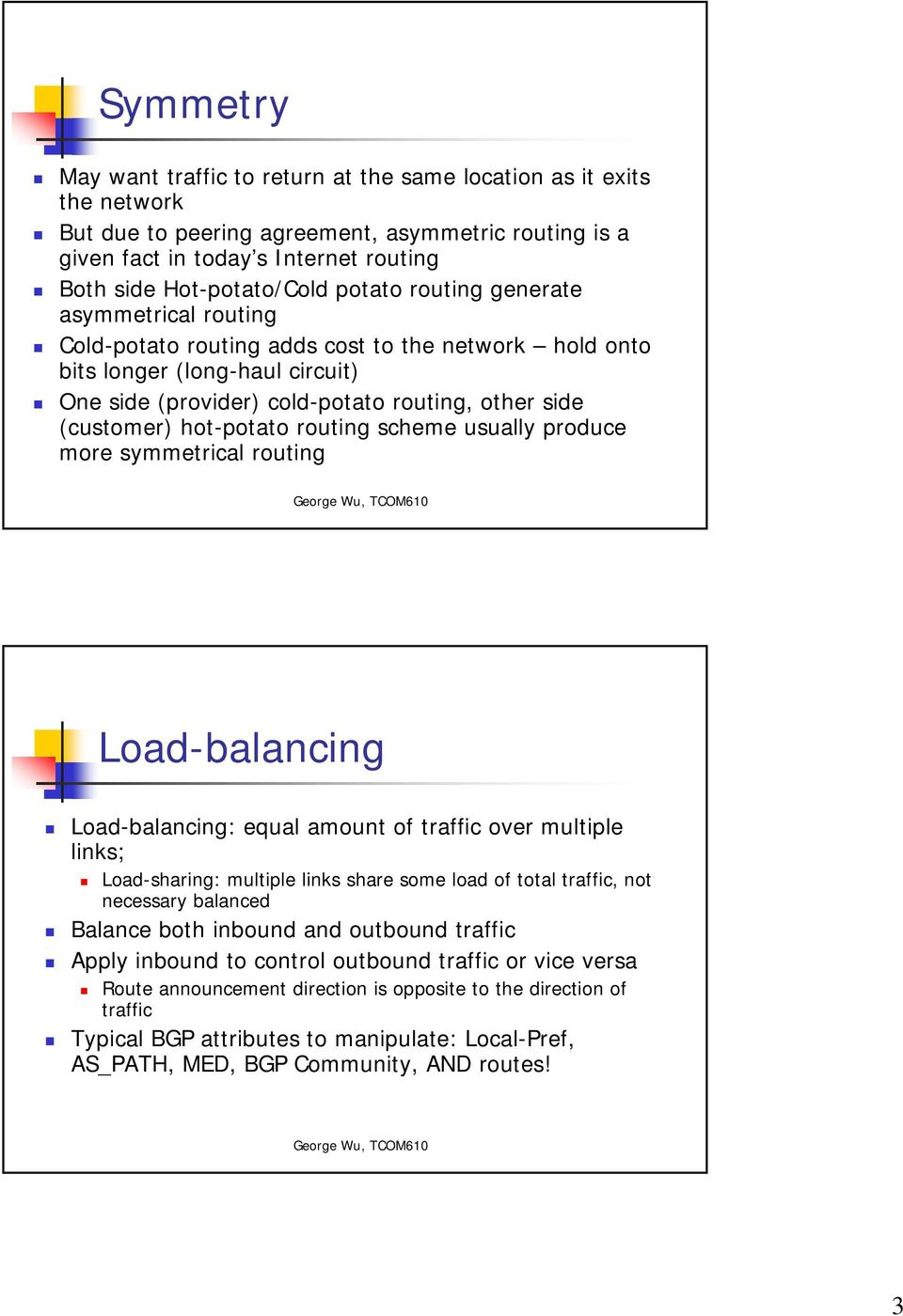 hot-potato routing scheme usually produce more symmetrical routing Load-balancing Load-balancing: equal amount of traffic over multiple links; Load-sharing: multiple links share some load of total