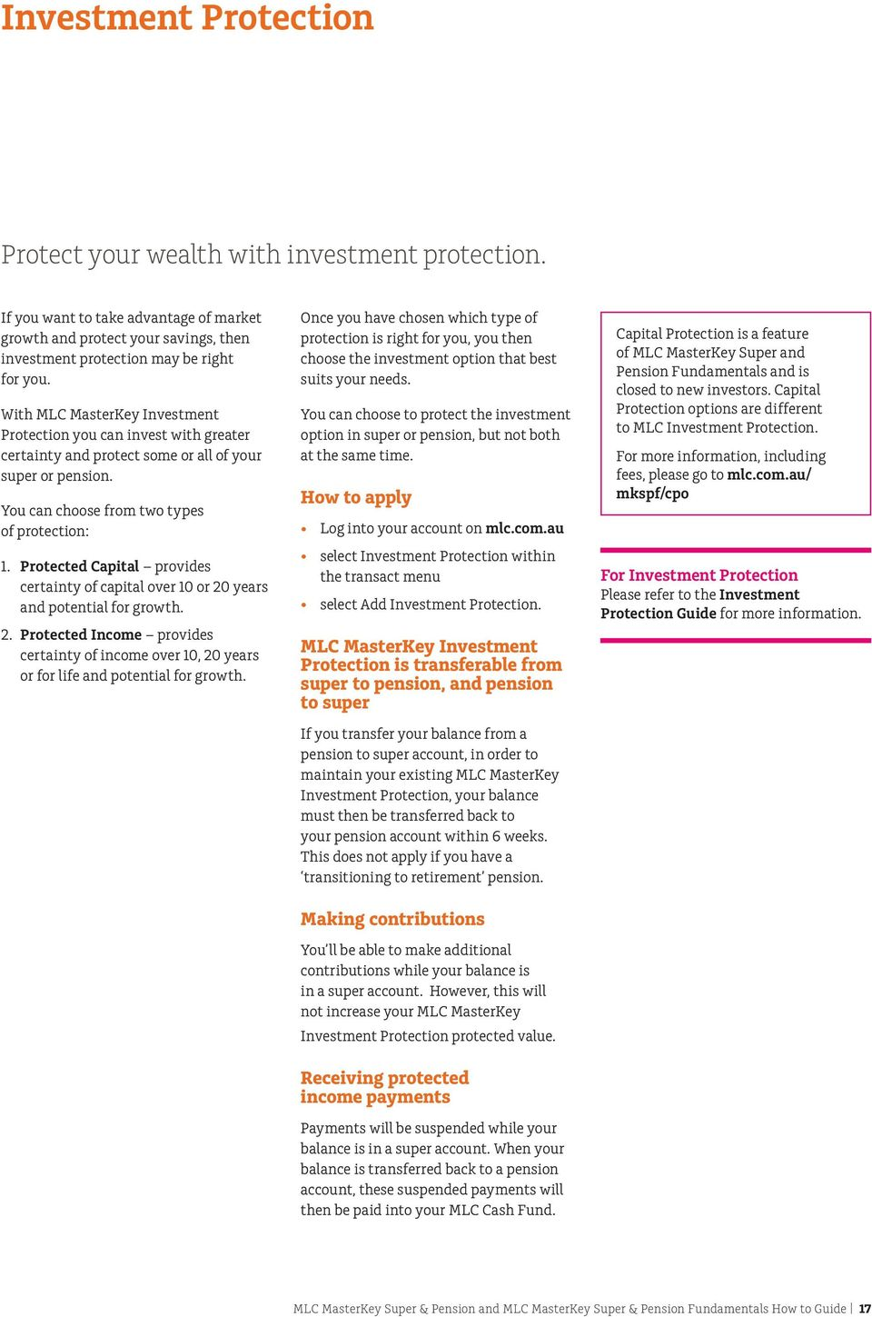 Protected Capital provides certainty of capital over 10 or 20 years and potential for growth. 2. Protected Income provides certainty of income over 10, 20 years or for life and potential for growth.