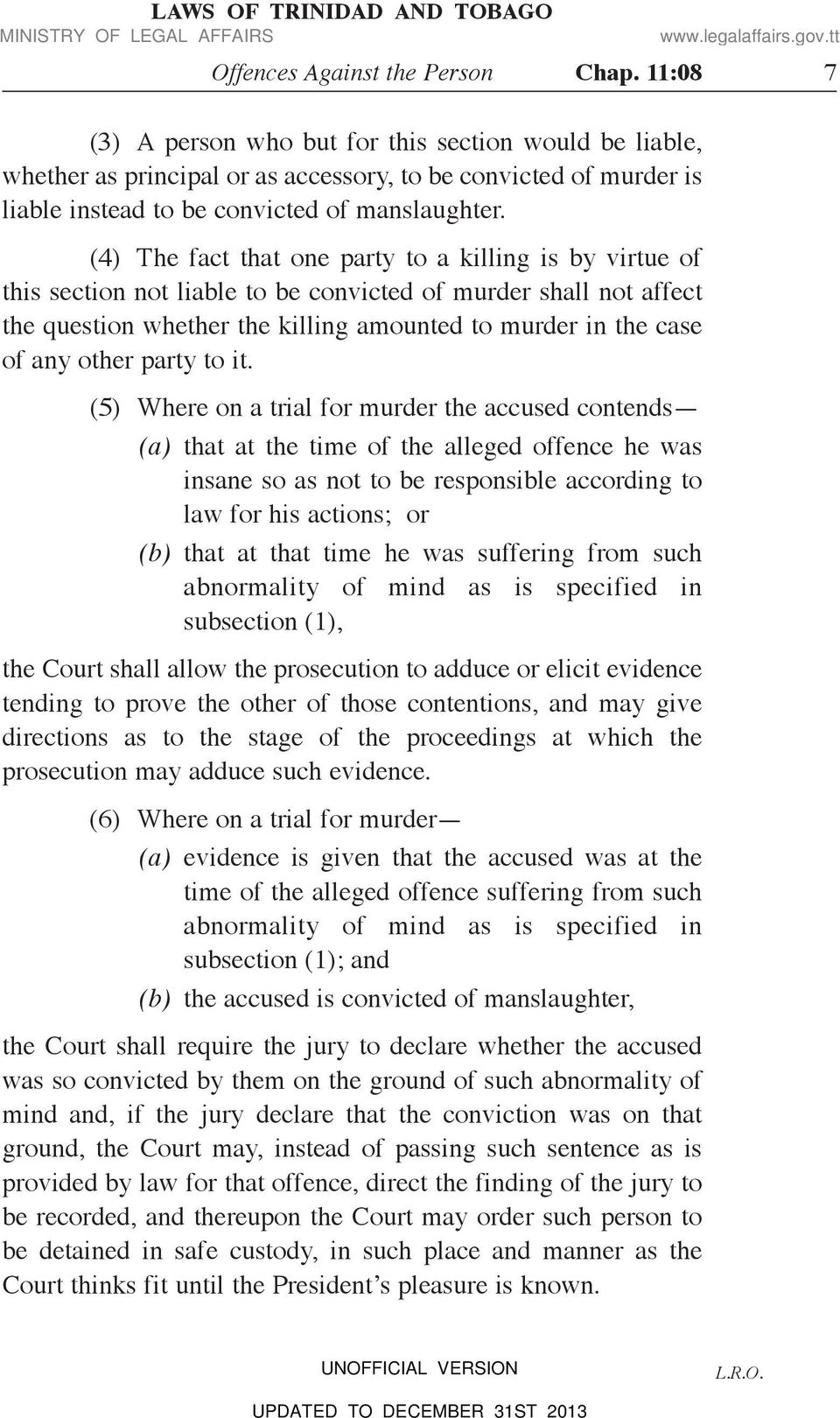(4) The fact that one party to a killing is by virtue of this section not liable to be convicted of murder shall not affect the question whether the killing amounted to murder in the case of any