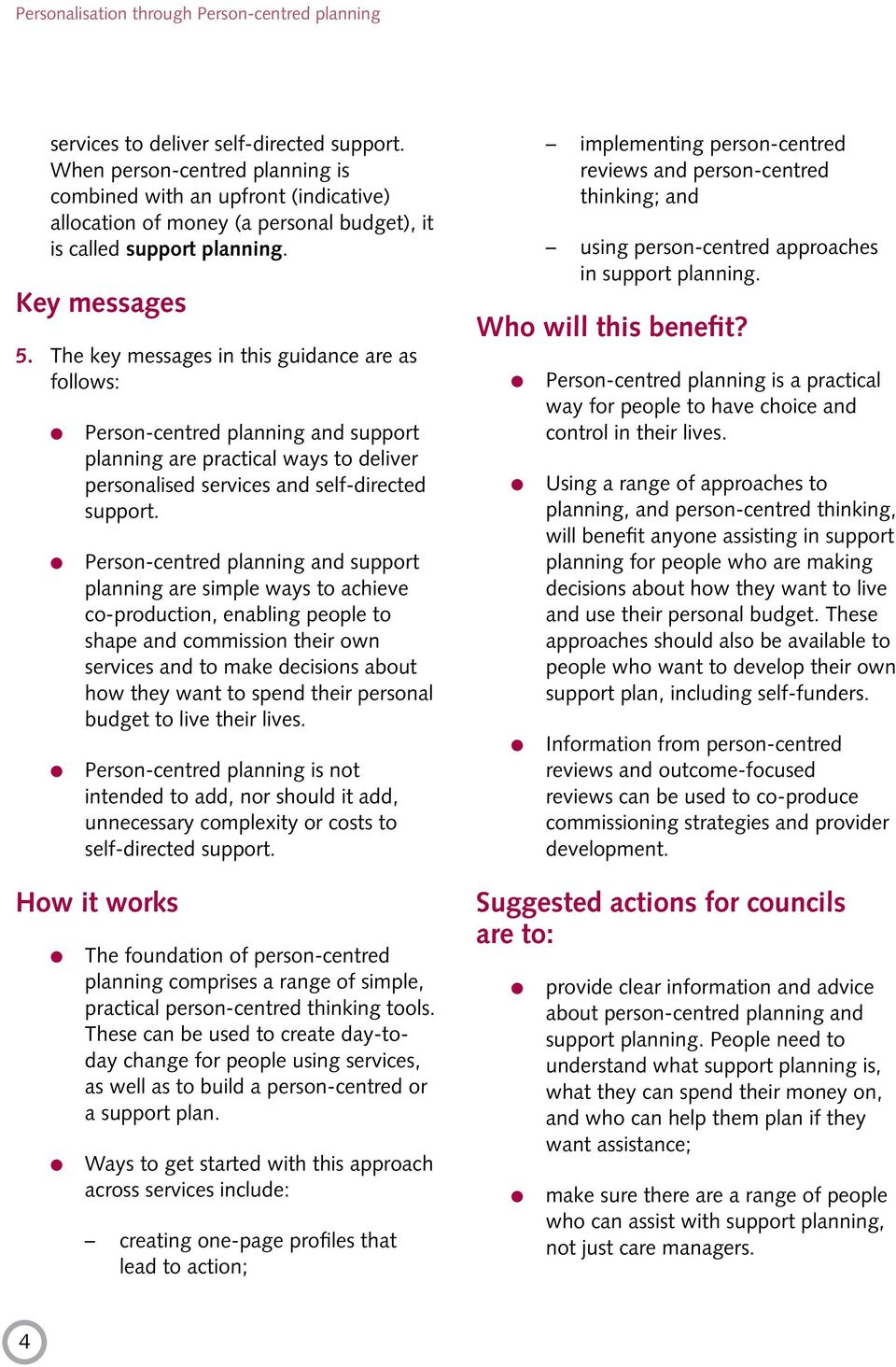 The key messages in this guidance are as follows: Person-centred planning and support planning are practical ways to deliver personalised services and self-directed support.
