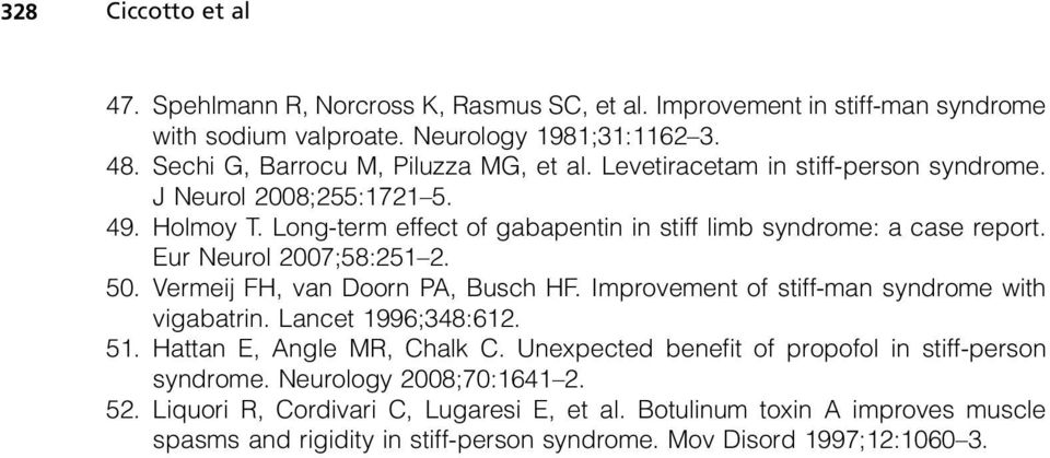Eur Neurol 2007;58:251 2. 50. Vermeij FH, van Doorn PA, Busch HF. Improvement of stiff-man syndrome with vigabatrin. Lancet 1996;348:612. 51. Hattan E, Angle MR, Chalk C.