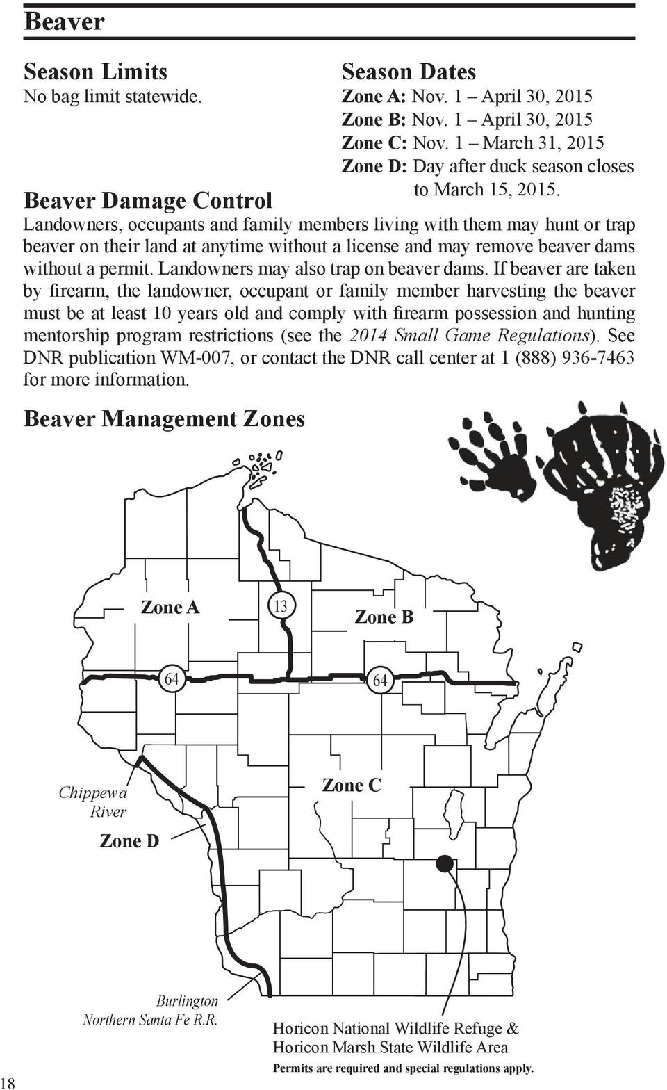 Beaver Damage Control Landowners, occupants and family members living with them may hunt or trap beaver on their land at anytime without a license and may remove beaver dams without a permit.