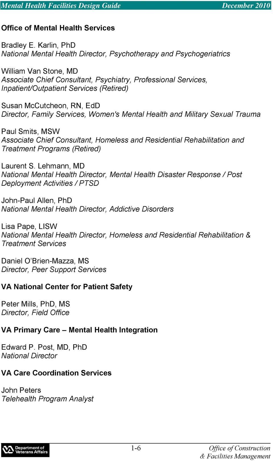 (Retired) Susan McCutcheon, RN, EdD Director, Family Services, Women's Mental Health and Military Sexual Trauma Paul Smits, MSW Associate Chief Consultant, Homeless and Residential Rehabilitation and