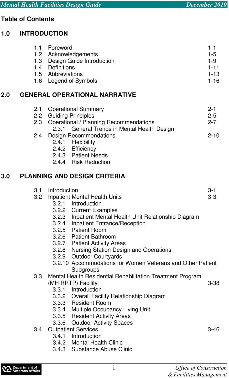 4 Design Recommendations 2-10 2.4.1 Flexibility 2.4.2 Efficiency 2.4.3 Patient Needs 2.4.4 Risk Reduction 3.0 PLANNING AND DESIGN CRITERIA 3.1 Introduction 3-1 3.2 Inpatient Mental Health Units 3-3 3.