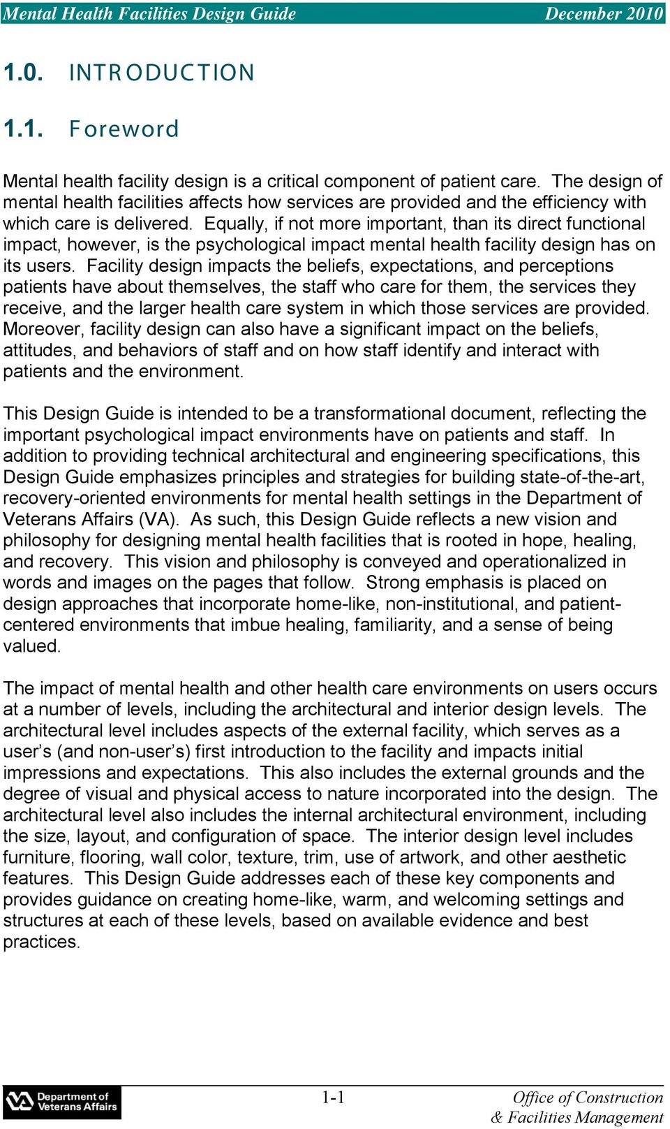 Equally, if not more important, than its direct functional impact, however, is the psychological impact mental health facility design has on its users.