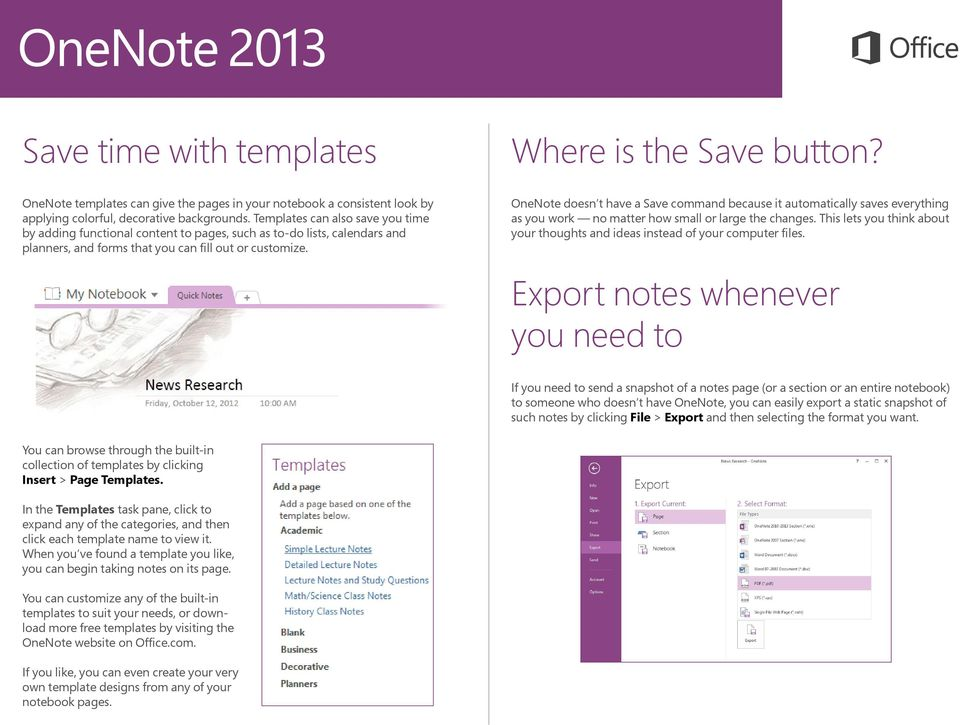 OneNote doesn t have a Save command because it automatically saves everything as you work no matter how small or large the changes.