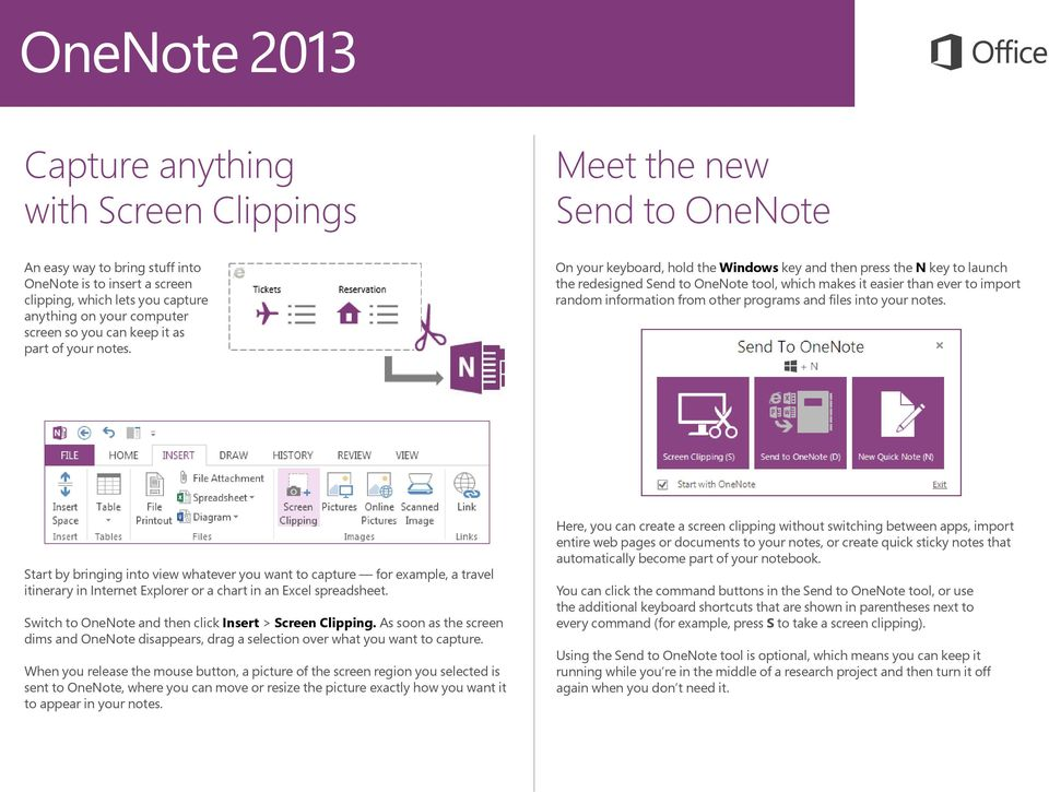 On your keyboard, hold the Windows key and then press the N key to launch the redesigned Send to OneNote tool, which makes it easier than ever to import random information from other programs and
