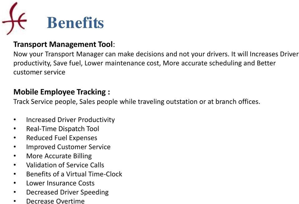 Tracking : Track Service people, Sales people while traveling outstation or at branch offices.