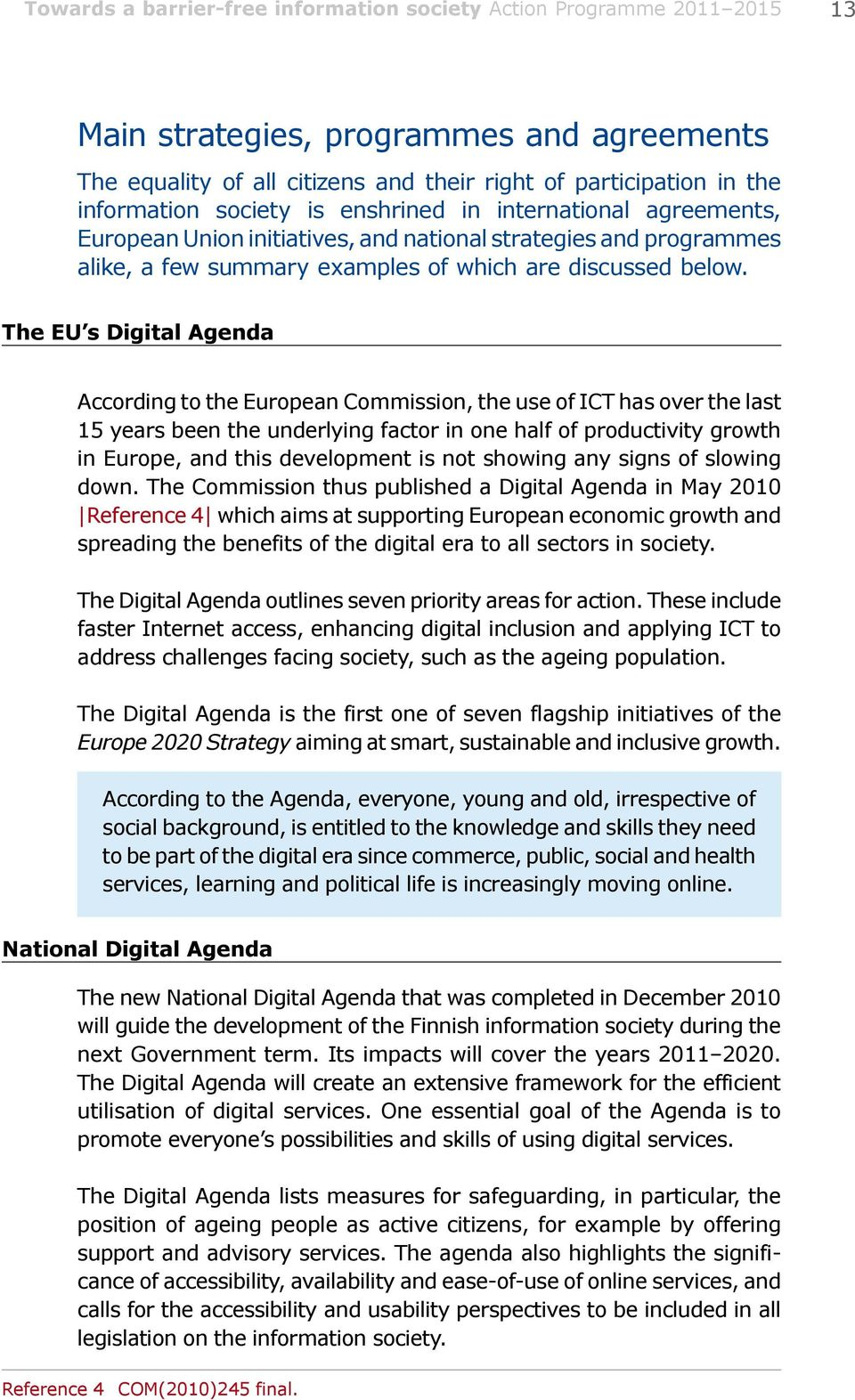 The EU s Digital Agenda According to the European Commission, the use of ICT has over the last 15 years been the underlying factor in one half of productivity growth in Europe, and this development