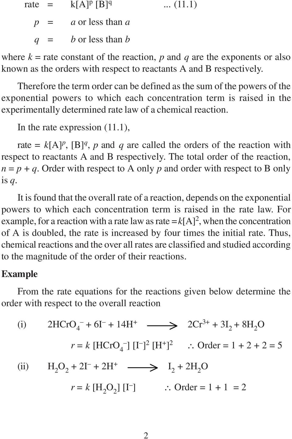 Therefore the term order can be defined as the sum of the powers of the exponential powers to which each concentration term is raised in the experimentally determined rate law of a chemical reaction.