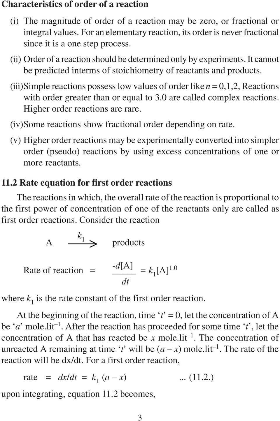 It cannot be predicted interms of stoichiometry of reactants and products. (iii)simple reactions possess low values of order like n = 0,1,2, Reactions with order greater than or equal to 3.