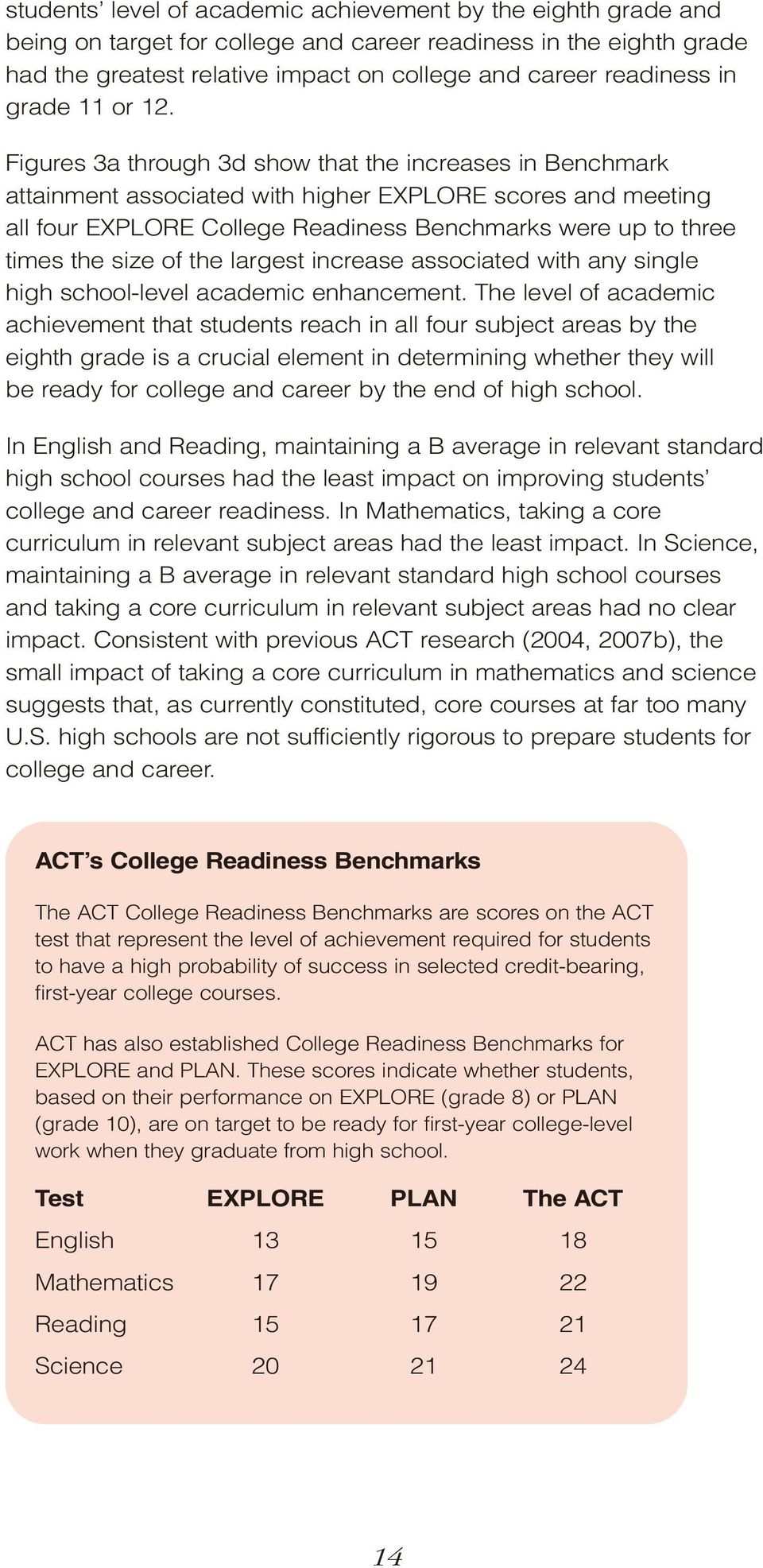Figures 3a through 3d show that the increases in Benchmark attainment associated with higher EXPLORE scores and meeting all four EXPLORE College Readiness Benchmarks were up to three times the size
