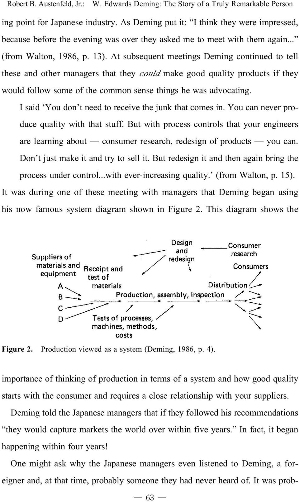 At subsequent meetings Deming continued to tell these and other managers that they could make good quality products if they would follow some of the common sense things he was advocating.