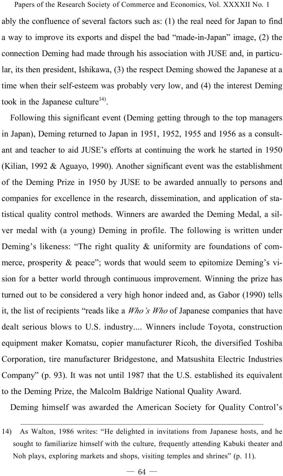 his association with JUSE and, in particular, its then president, Ishikawa, (3) the respect Deming showed the Japanese at a time when their self-esteem was probably very low, and (4) the interest