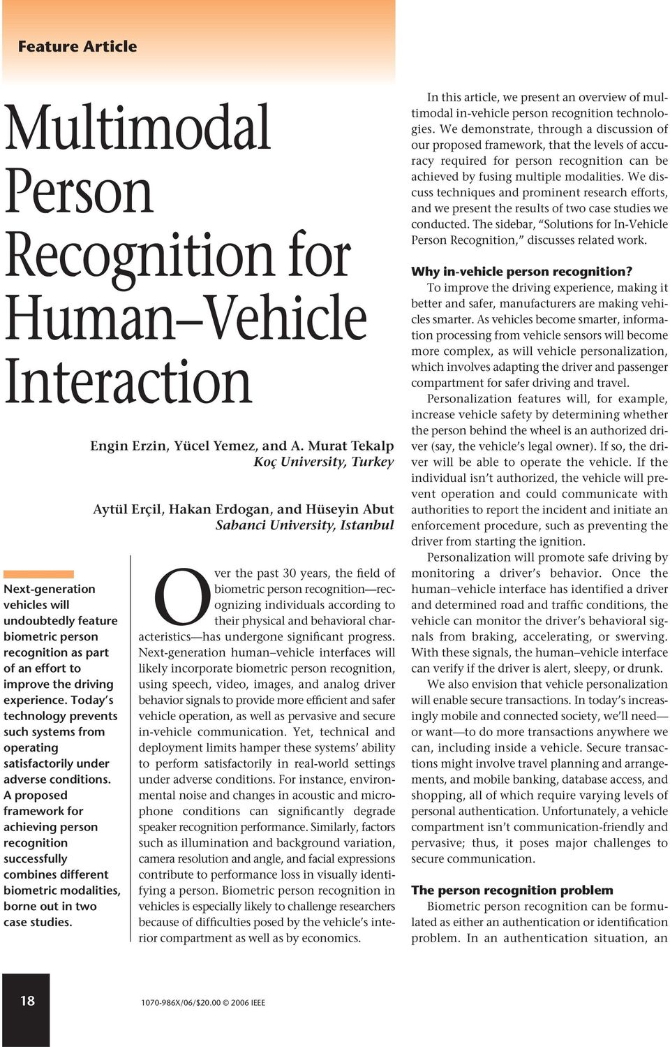 A proposed framework for achieving person recognition successfully combines different biometric modalities, borne out in two case studies. Engin Erzin, Yücel Yemez, and A.
