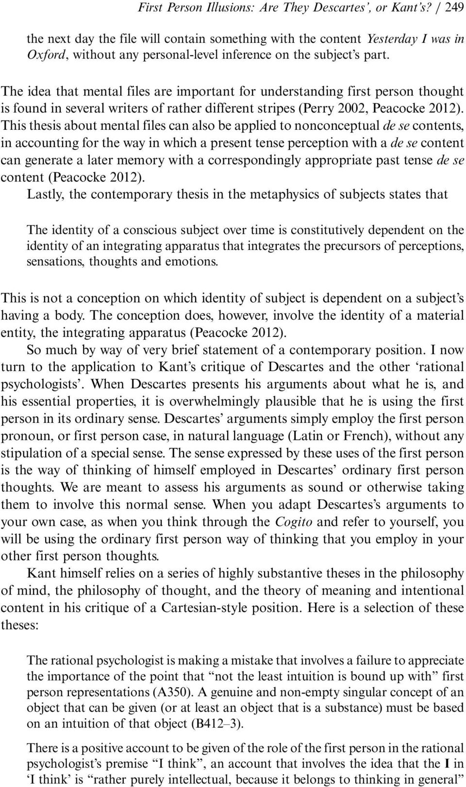 The idea that mental files are important for understanding first person thought is found in several writers of rather different stripes (Perry 2002, Peacocke 2012).