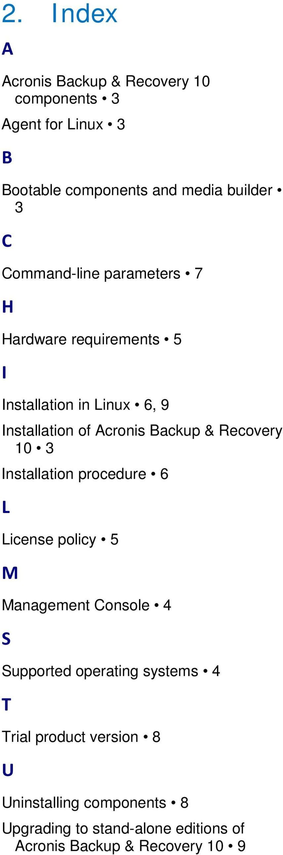 Recovery 10 3 Installation procedure 6 L License policy 5 M Management Console 4 S Supported operating systems 4 T