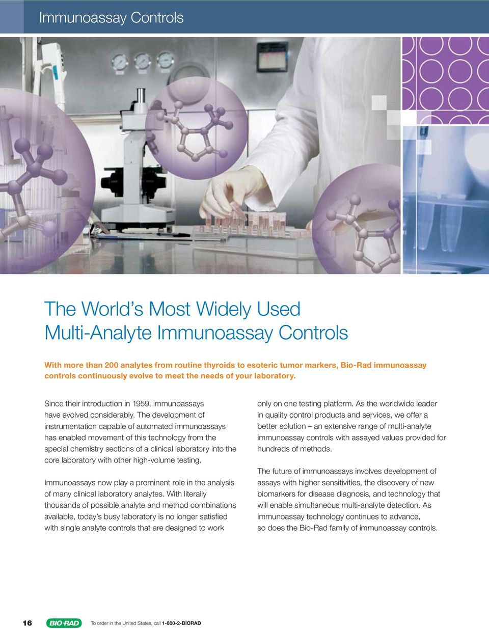 The development of instrumentation capable of automated immunoassays has enabled movement of this technology from the special chemistry sections of a clinical laboratory into the core laboratory with