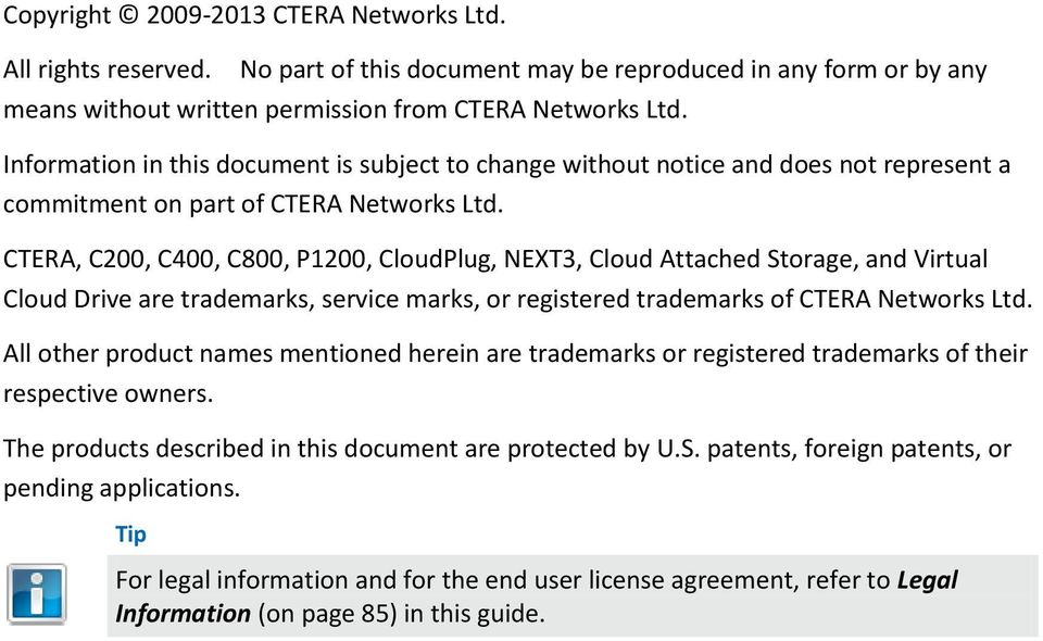 CTERA, C200, C400, C800, P1200, CloudPlug, NEXT3, Cloud Attached Storage, and Virtual Cloud Drive are trademarks, service marks, or registered trademarks of CTERA Networks Ltd.
