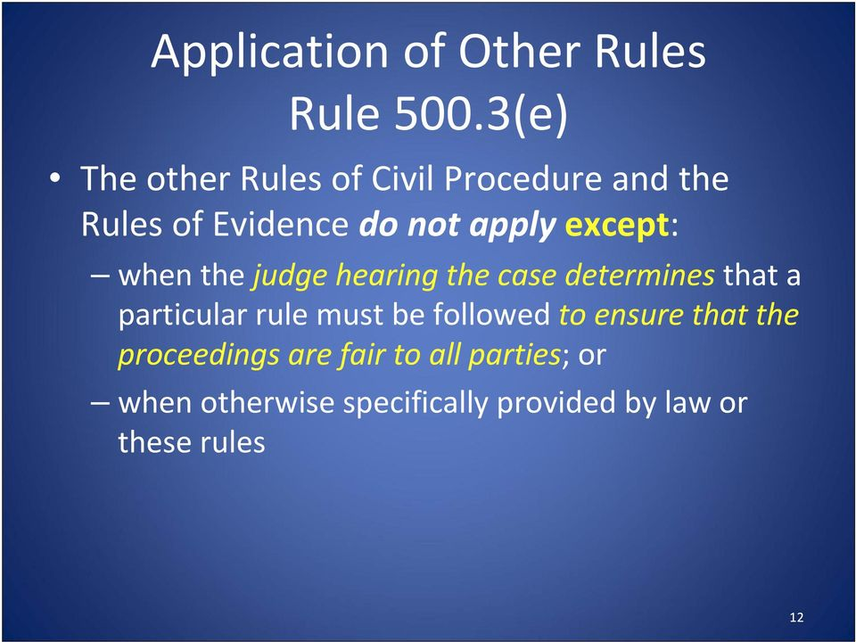 except: when the judge hearing the case determines that a particular rule must be