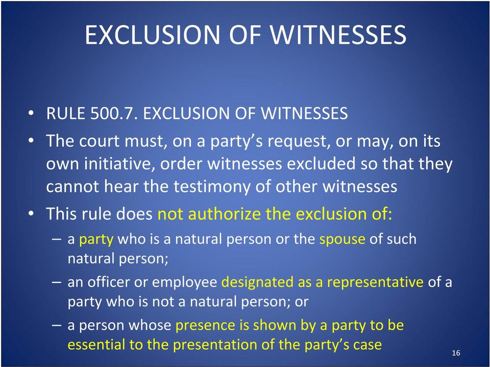 cannot hear the testimony of other witnesses This rule does not authorize the exclusion of: a party who is a natural person or the