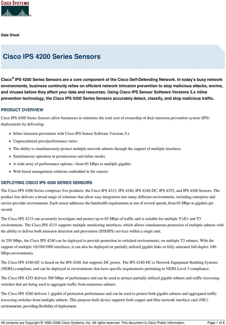 Using Cisco IPS Sensor Software Versions 5.x inline prevention technology, the Cisco IPS 4200 Series Sensors accurately detect, classify, and stop malicious traffic.