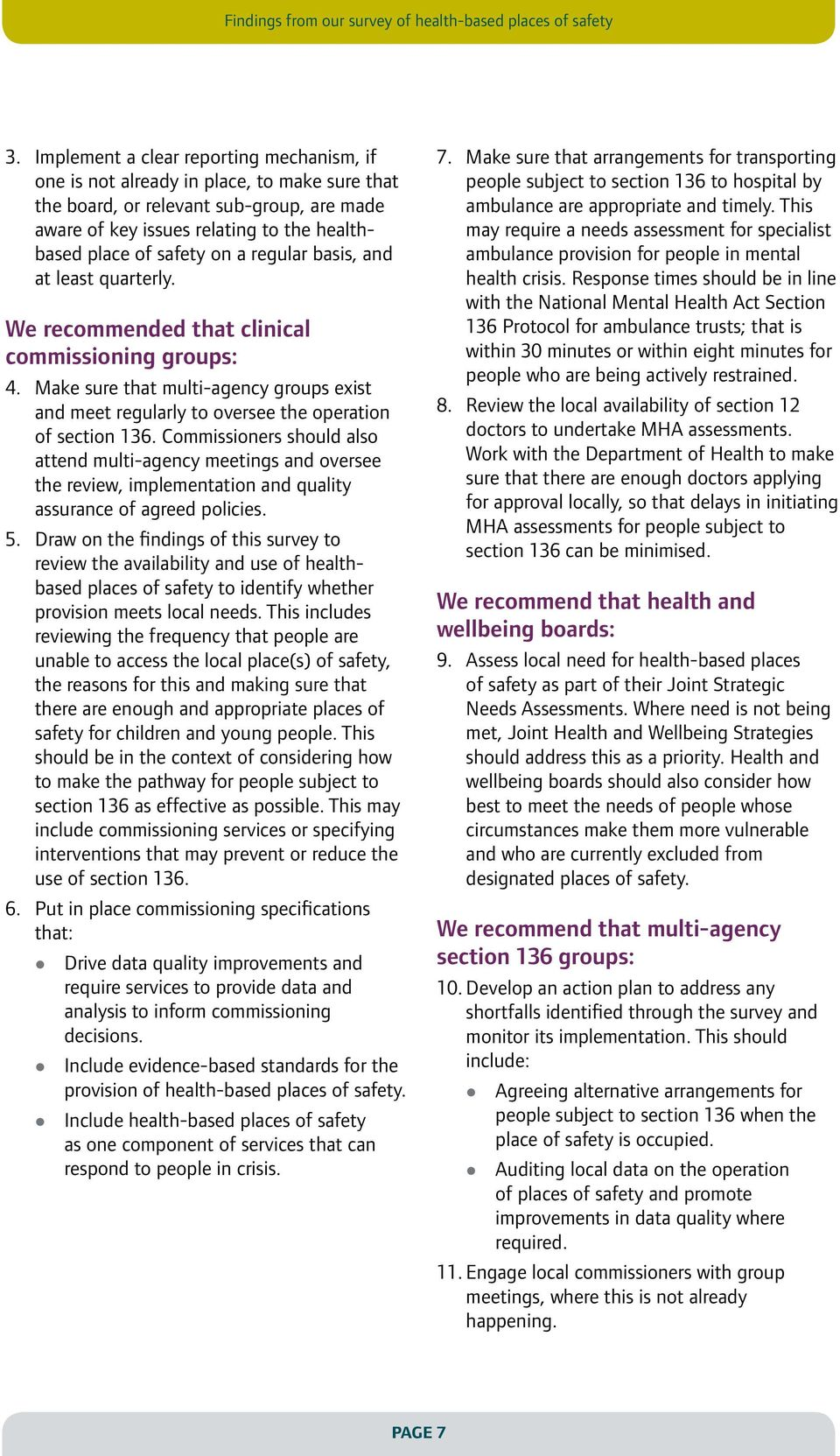 a regular basis, and at least quarterly. We recommended that clinical commissioning groups: 4. Make sure that multi-agency groups exist and meet regularly to oversee the operation of section 136.