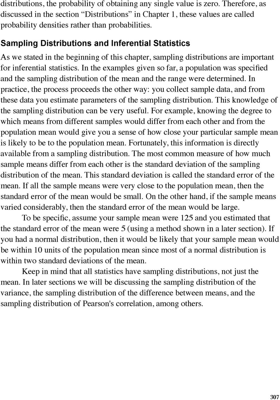Sampling Distributions and Inferential Statistics As we stated in the beginning of this chapter, sampling distributions are important for inferential statistics.