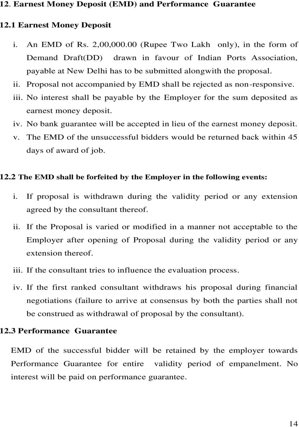 Proposal not accompanied by EMD shall be rejected as non-responsive. iii. No interest shall be payable by the Employer for the sum deposited as earnest money deposit. iv.
